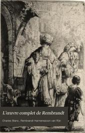 L'œuvre complet de Rembrandt: catalogue raisonné de toutes les eaux-fortes du maître et de ses peintures, orné de bois gravés et de quarante eaux-fortes tirées à part et rapportées dans le texte, Volume1