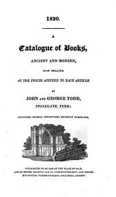 1820. A Catalogue of Books, Ancient and Modern: Now Selling at the Prices Affixed to Each Article