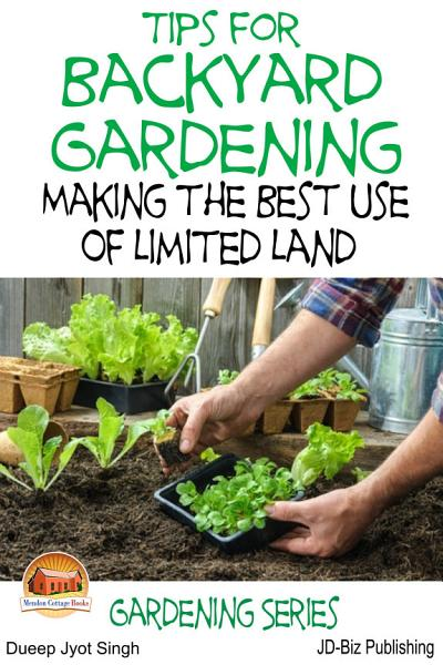 Tips for Backyard Gardening - Making the Best Use of Limited Land