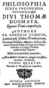 PHILOSOPHIA JUXTA INCONCUSSA TUTISSIMAQUE DIVI THOMAE DOGMATA: Quatuor Tomis comprehensa. Moralem [et] Metaphysicam complectens. TOMUS QUARTUS, Volume 4