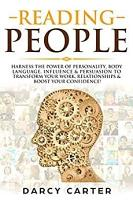 Reading People  Harness the Power Of Personality  Body Language  Influence   Persuasion To Transform Your Work  Relationships  Boost Your Confidence   Read People  PDF