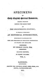 Specimens of Early English Metrical Romances: Chiefly Written During the Early Part of the Fourteenth Century; to which is Prefixed an Historical Introduction, Intended to Illustrate the Rise and Progress of Romantic Composition in France and England, Volume 1