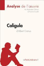Caligula d'Albert Camus (Analyse de l'oeuvre): Comprendre la littérature avec lePetitLittéraire.fr