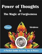 Power of Thoughts and The Magic of Forgiveness: A Pocket Guide to Love, Joy & Peace