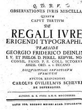 Observationes iuris miscellae. Caput tertium: De regali iure erigendi typographias. Praes. G. F. Deinlein