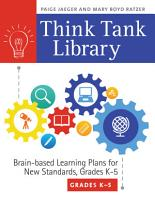 Think Tank Library  Brain Based Learning Plans for New Standards  Grades K   5 PDF