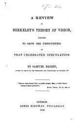 A Review of Berkeley's Theory of Vision, designed to show the unsoundness of that celebrated speculation