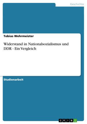 Widerstand in Nationalsozialismus und DDR   Ein Vergleich PDF