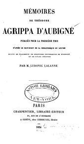 Mémoires de Théodore Agrippa d'Aubigné: publiés pour la première foir d'après le manuscrit de la bibliothèque du Louvre, suivis de fragments de l'Histoire universalle de d'Aubigné et de pièces inédites