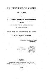 Le peintre-graveur français: ou Catalogue raisonné des estampes gravées par les peintres et les dessinateurs de l'école française. Ouvrage faisant suite au Peintre-graveur de M. Bartsch, Volume1