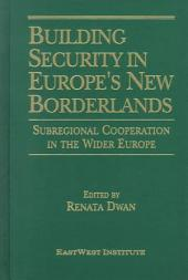 Building Security in Europe's New Borderlands: Subregional Cooperation in the Wider Europe