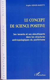 Le concept de science positive: Ses tenants et ses aboutissants dans les structures anthropologiques du positivisme