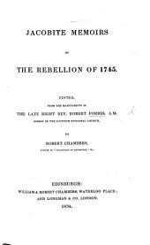 Jacobite Memoirs of the Rebellion of 1745. Edited from the manuscripts of ... R. Forbes ... by R. Chambers