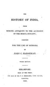 The History of India, from Remote Antiquity to the Accession of the Mogul Dynasty; Compiled for the Use of Schools. Third Edition