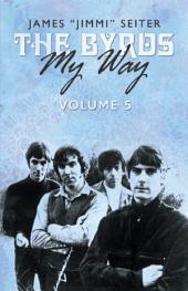 The Byrds - My Way -: Volume 5