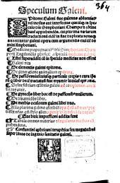 Speculum Galeni: Epitome Galeni, s. Galenus abbreviatus ... cui plurima variar. traductionum annectuntur Galeni opera ...