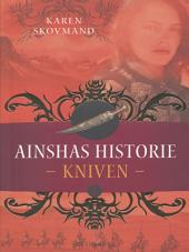Ainshas historie 1 - Kniven: Bind 1