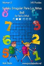 Sudoku Irregular Para Los Niños 8x8 - De Fácil a Difícil - Volumen 2 - 145 Puzzles