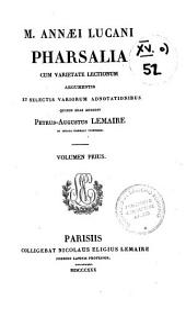 M. Annaei Lucani Pharsalia: cum varietate lectionum argumentis et selectis variorum adnotationibus quibus suas addidit, Volume 1