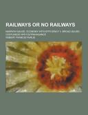 Railways Or No Railways; Narrow Gauge, Economy with Efficiency V. Broad Gauge, Costliness with Extravagance