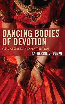 Dancing Bodies of Devotion PDF