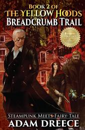 Breadcrumb Trail (The Yellow Hoods #2): An Emergent Steampunk & Fairy Tale Infused Series