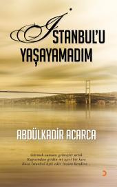 İstanbul'u Yaşayamadım: Görmek zamanı gelmiştir artık, Kapısından girdin mi içeri bir kere, Koca İstanbul aşık eder insanı kendine...
