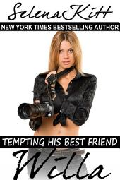 Tempting His Best Friend: Willa (Steamy, Breeding, Impregnation, Barely Legal, Taboo Romance, Erotic Sex Stories)