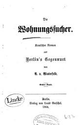 Die Wohnungssucher: Komischer Roman aus Berlin's Gegenwart, Band 1
