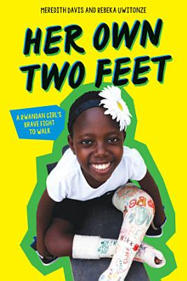Her Own Two Feet  A Rwandan Girl s Brave Fight to Walk  Scholastic Focus