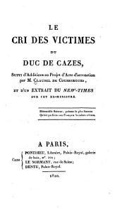 Le cri des victimes du duc De Cazes: suivi d'additions au projet d'act d'accusation, et d'un extrait du New-Times sur cet ex-ministre