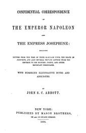 Confidential correspondence of the emperor Napoleon and the empress Josephine: including letters from the time of their marriage...: With numb. Illustrative notes and anecdotes by J. S. C. Abbott