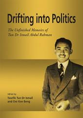Drifting into Politics: The Unfinished Memoirs of Tun Dr Ismail Abdul Rahman