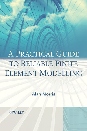 A Practical Guide to Reliable Finite Element Modelling PDF