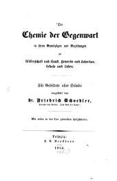 Die Chemie der Gegenwart in ihren Grundzügen und Beziehungen zu Wissenschaft und Kunst, Gewerbe und Ackerbau, Schule und Leben: für Gebildete aller Stände