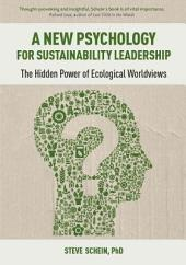 A New Psychology for Sustainability Leadership: The Hidden Power of Ecological Worldviews