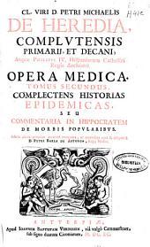 Cl. viri D. Petri Michaelis de Heredia ... Opera medica tomus secundus: complectens historias epidemicas, seu Commentaria in Hippocratem de morbis popularibus