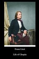Franz Liszt   Life of Chopin