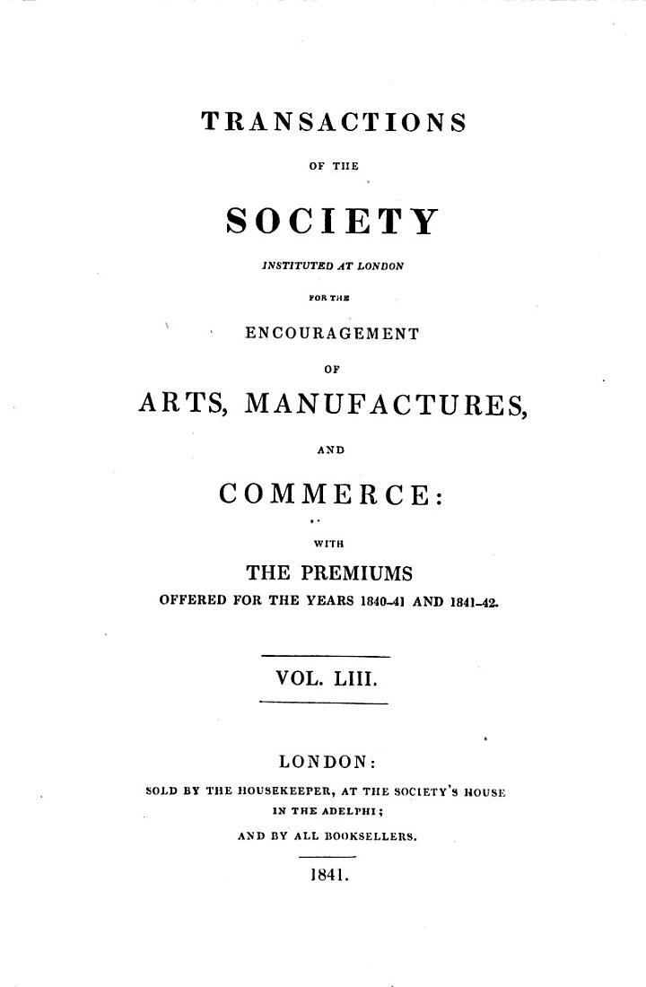 Transactions of the Society, Instituted at London for the Encouragement of Arts, Manufactures and Commerce. The 2. Ed