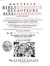 Nouvelle bibliotheque des auteurs ecclesiatiques.Contenant l'histoire de leur vie, le catalogue, la critique, et la chronologie de leurs ouvrages ...