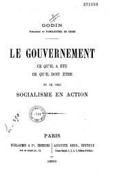 Le gouvernement: ce qu'il a été, ce qu'il doit être et le vrai socialisme en action