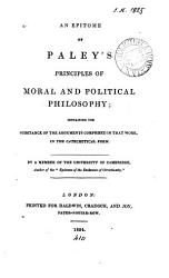 An Epitome Of Paley S Principles Of Moral And Political Philosophy By A Member Of The University Of Cambridge Author Of The Epitome Of The Evidences Of Christianity  Book PDF