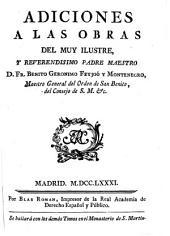 Adiciones a las obras del muy ilustre ... Fr. Benito Geronimo Feyjoó y Montenegro, Maestro General del Orden de San Benito ...