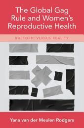 The Global Gag Rule and Women's Reproductive Health: Rhetoric Versus Reality