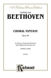 Choral Fantasy, Op. 80: SATB with SSATTB Soli Choral Extended Work