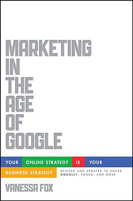Marketing in the Age of Google, Revised and Updated