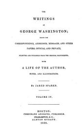 The Writings of George Washington: Being His Correspondence, Addresses, Messages, and Other Papers, Official and Private, Volume 4