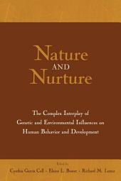 Nature and Nurture: The Complex Interplay of Genetic and Environmental Influences on Human Behavior and Development