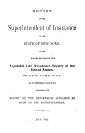 Report ... on the Examination of the Equitable Life Assurance Society of the United States: Of New York City. As of December 31st, 1894. Together with Report of the Department Appraiser as Made to the Superintendent ...