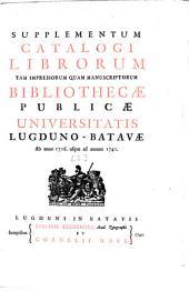 Catalogus Librorum Tam Impressorum Quam Manuscriptorum Bibliothecae Publicae Universitatis Lugduno-Batavae: Supplementum ... Ab anno 1716. usque ad annum 1741, Volume 3